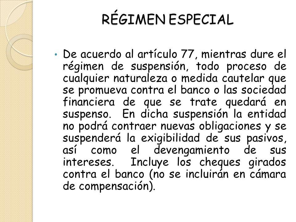 RÉGIMEN ESPECIAL De acuerdo al artículo 77, mientras dure el régimen de suspensión, todo proceso de cualquier naturaleza o medida cautelar que se prom