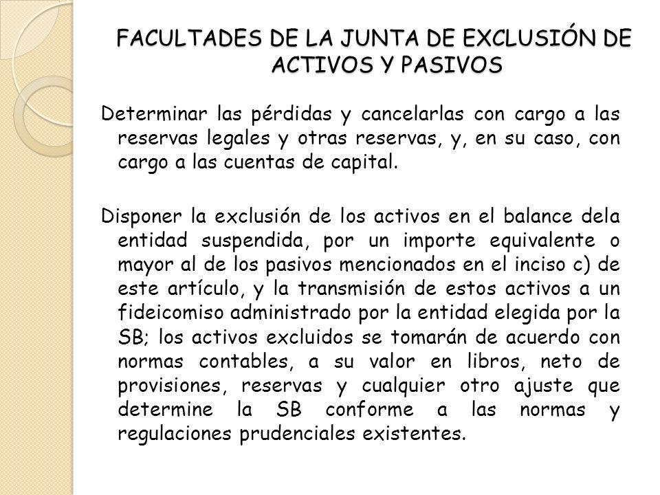 FACULTADES DE LA JUNTA DE EXCLUSIÓN DE ACTIVOS Y PASIVOS Determinar las pérdidas y cancelarlas con cargo a las reservas legales y otras reservas, y, e