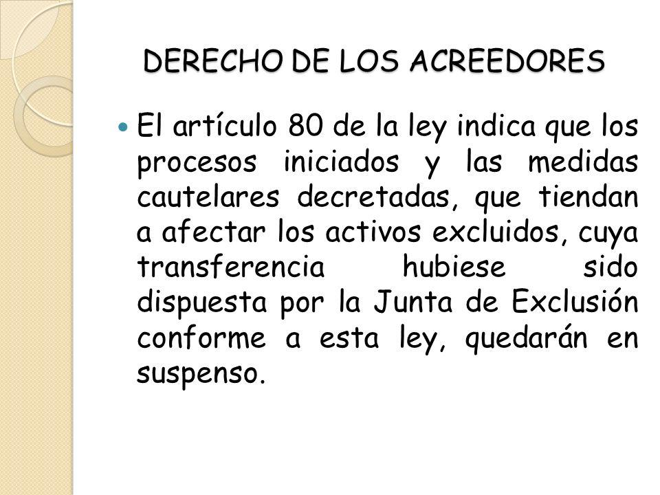 DERECHO DE LOS ACREEDORES El artículo 80 de la ley indica que los procesos iniciados y las medidas cautelares decretadas, que tiendan a afectar los ac