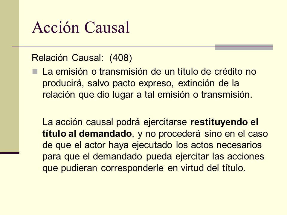 Acción Causal Relación Causal: (408) La emisión o transmisión de un título de crédito no producirá, salvo pacto expreso, extinción de la relación que