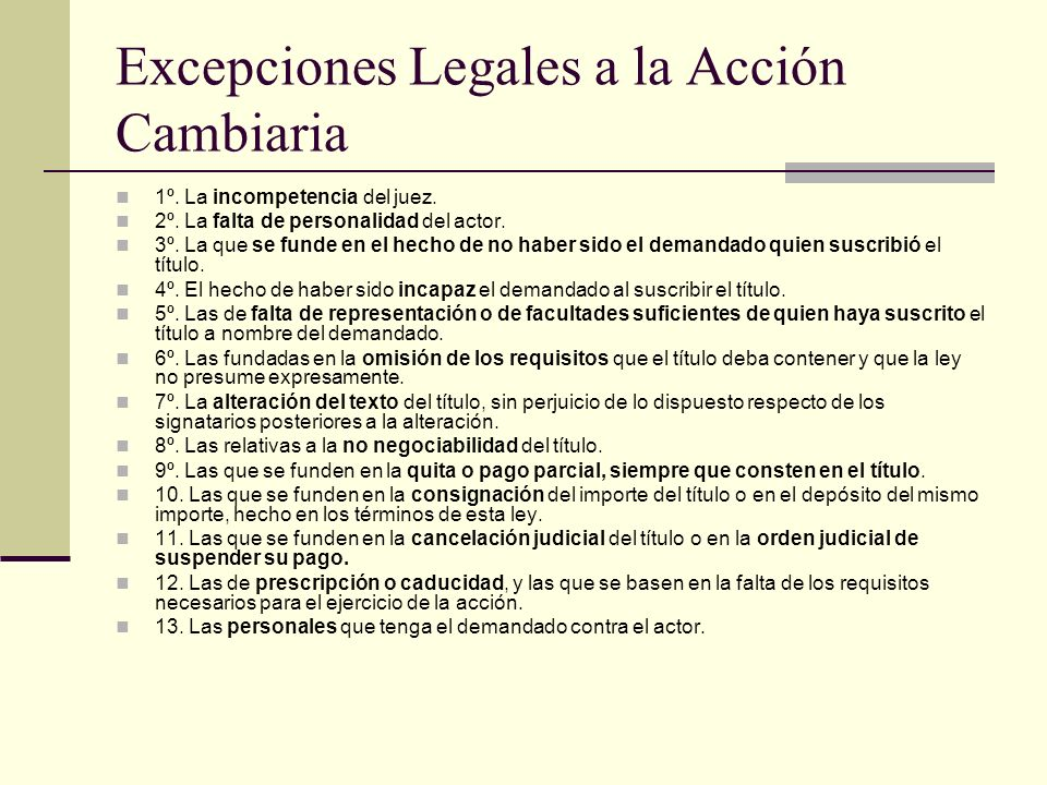 Excepciones Legales a la Acción Cambiaria 1º. La incompetencia del juez. 2º. La falta de personalidad del actor. 3º. La que se funde en el hecho de no