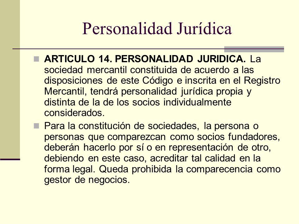 Personalidad Jurídica ARTICULO 14. PERSONALIDAD JURIDICA. La sociedad mercantil constituida de acuerdo a las disposiciones de este Código e inscrita e