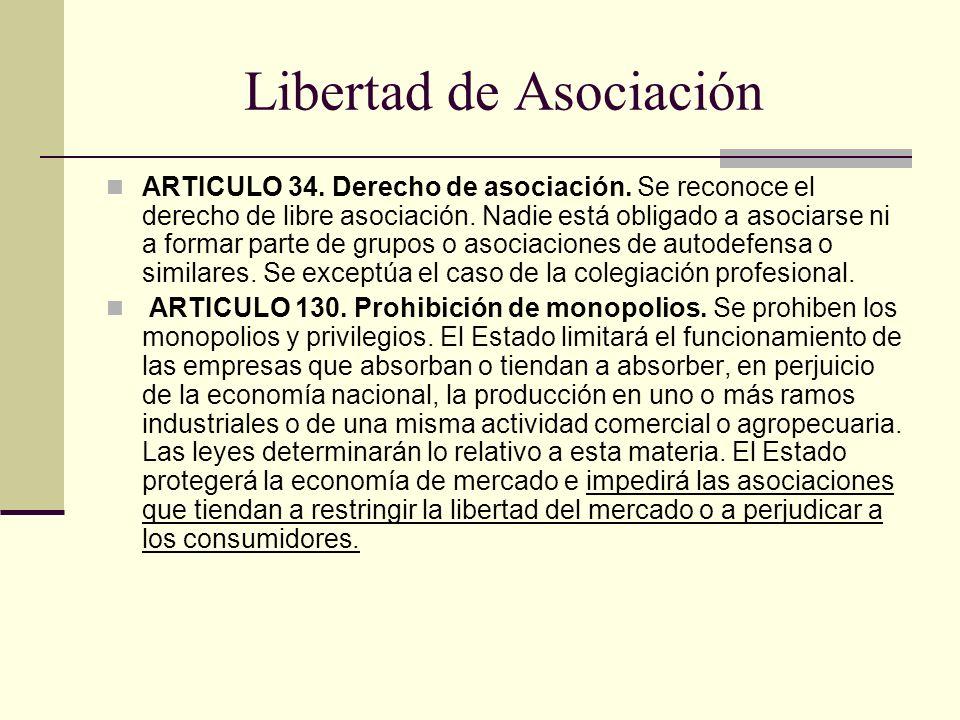 Libertad de Asociación ARTICULO 34. Derecho de asociación. Se reconoce el derecho de libre asociación. Nadie está obligado a asociarse ni a formar par