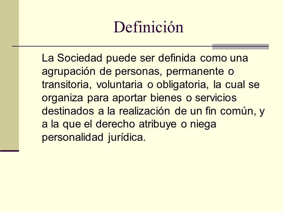 Definición La Sociedad puede ser definida como una agrupación de personas, permanente o transitoria, voluntaria o obligatoria, la cual se organiza par