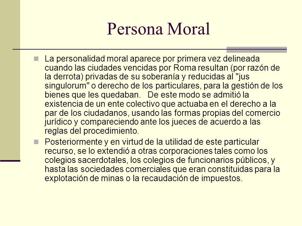 Persona Moral La personalidad moral aparece por primera vez delineada cuando las ciudades vencidas por Roma resultan (por razón de la derrota) privada