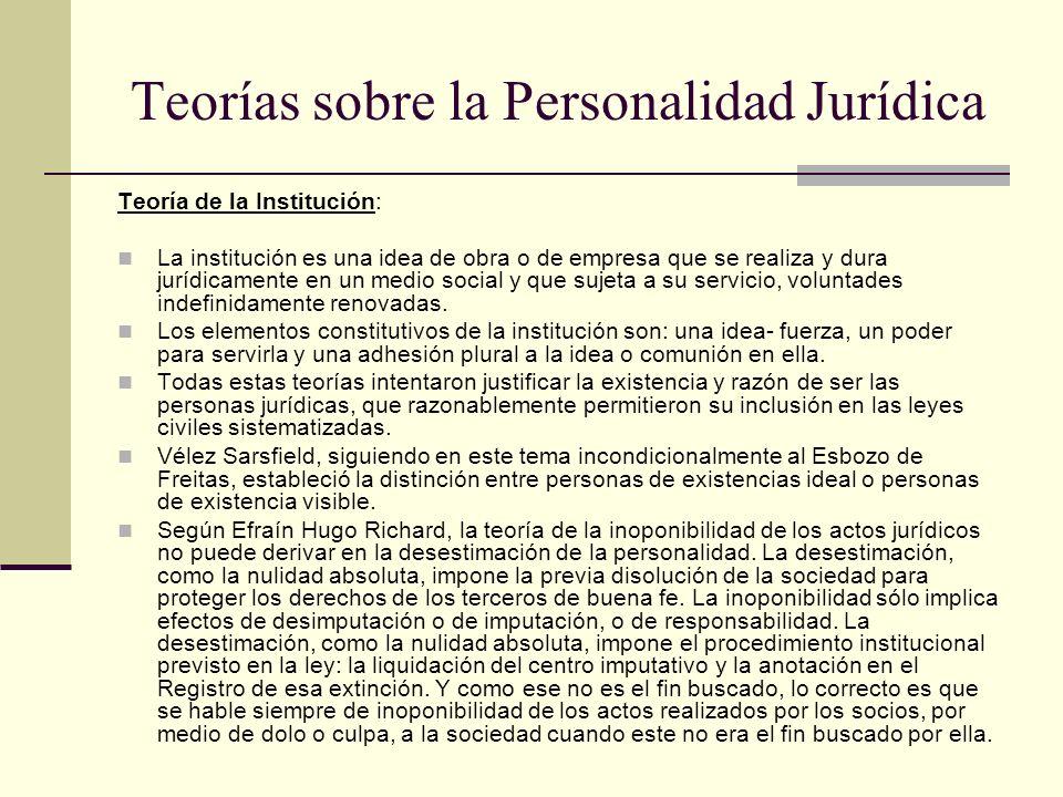 Teorías sobre la Personalidad Jurídica Teoría de la Institución: La institución es una idea de obra o de empresa que se realiza y dura jurídicamente e