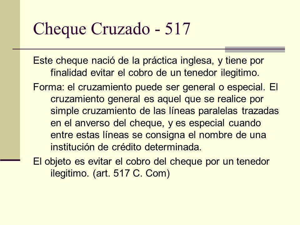 Cheque Cruzado - 517 Este cheque nació de la práctica inglesa, y tiene por finalidad evitar el cobro de un tenedor ilegitimo. Forma: el cruzamiento pu