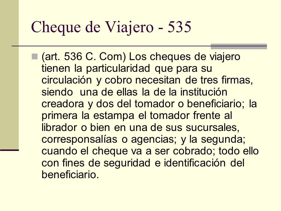 Cheque de Viajero - 535 (art. 536 C. Com) Los cheques de viajero tienen la particularidad que para su circulación y cobro necesitan de tres firmas, si