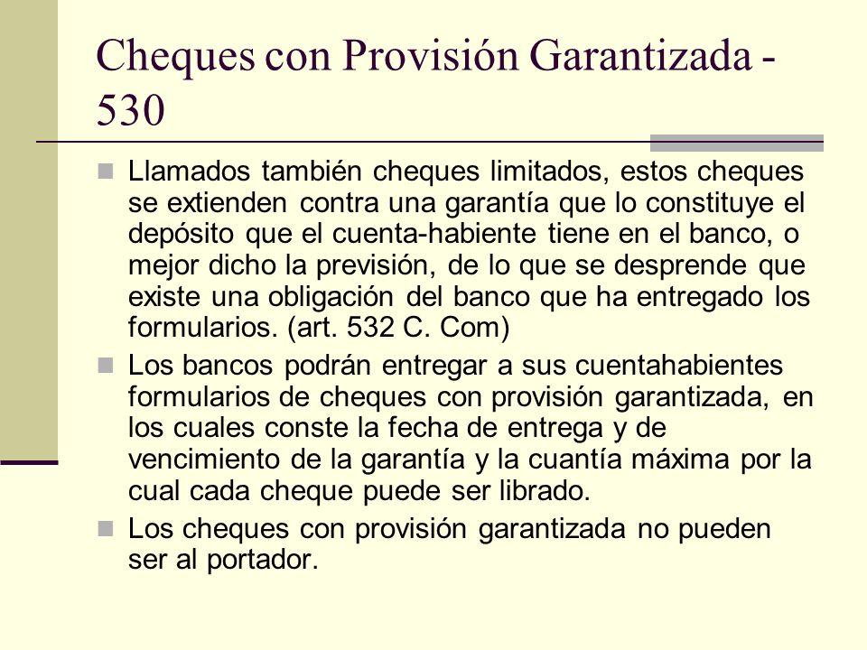 Cheques con Provisión Garantizada - 530 Llamados también cheques limitados, estos cheques se extienden contra una garantía que lo constituye el depósi