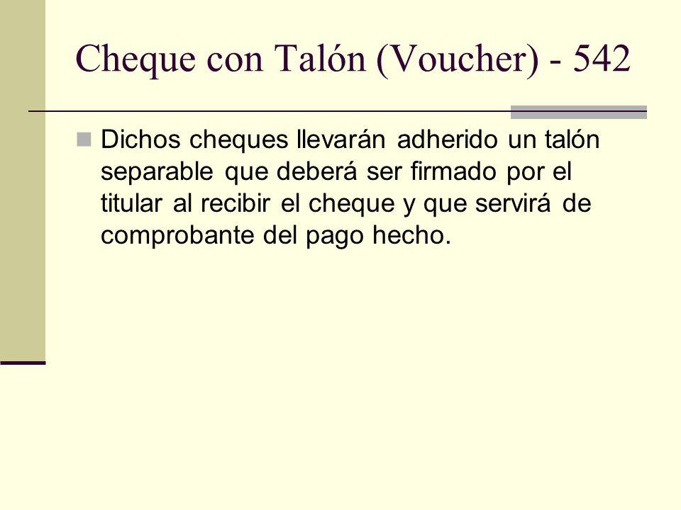 Cheque con Talón (Voucher) - 542 Dichos cheques llevarán adherido un talón separable que deberá ser firmado por el titular al recibir el cheque y que servirá de comprobante del pago hecho.