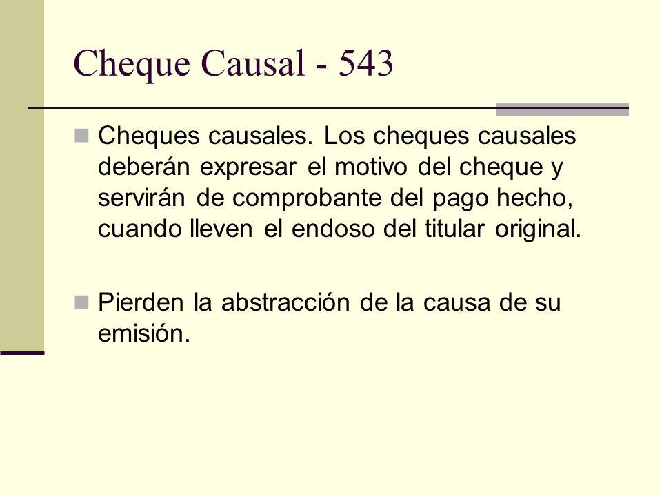 Cheque Causal - 543 Cheques causales. Los cheques causales deberán expresar el motivo del cheque y servirán de comprobante del pago hecho, cuando llev