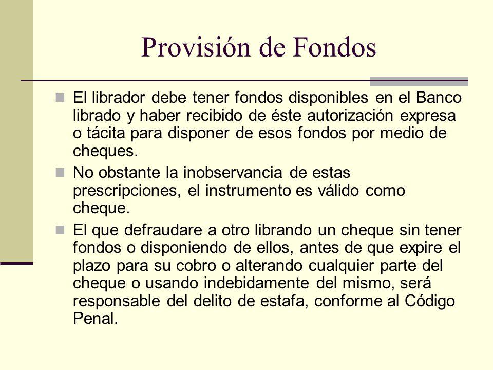 Provisión de Fondos El librador debe tener fondos disponibles en el Banco librado y haber recibido de éste autorización expresa o tácita para disponer de esos fondos por medio de cheques.