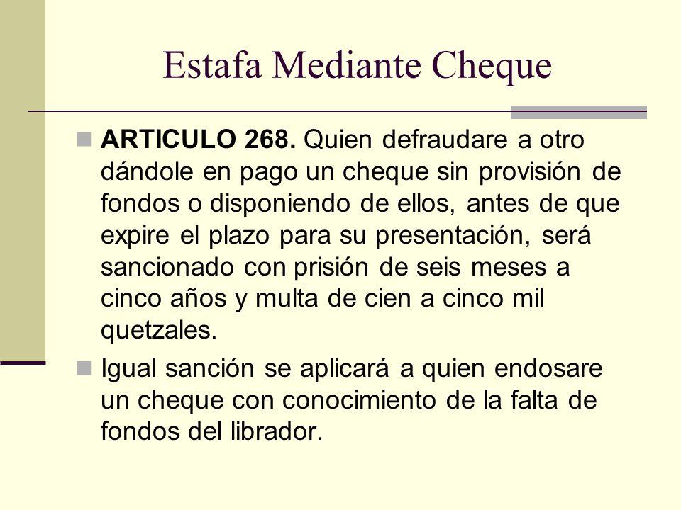 Estafa Mediante Cheque ARTICULO 268. Quien defraudare a otro dándole en pago un cheque sin provisión de fondos o disponiendo de ellos, antes de que ex
