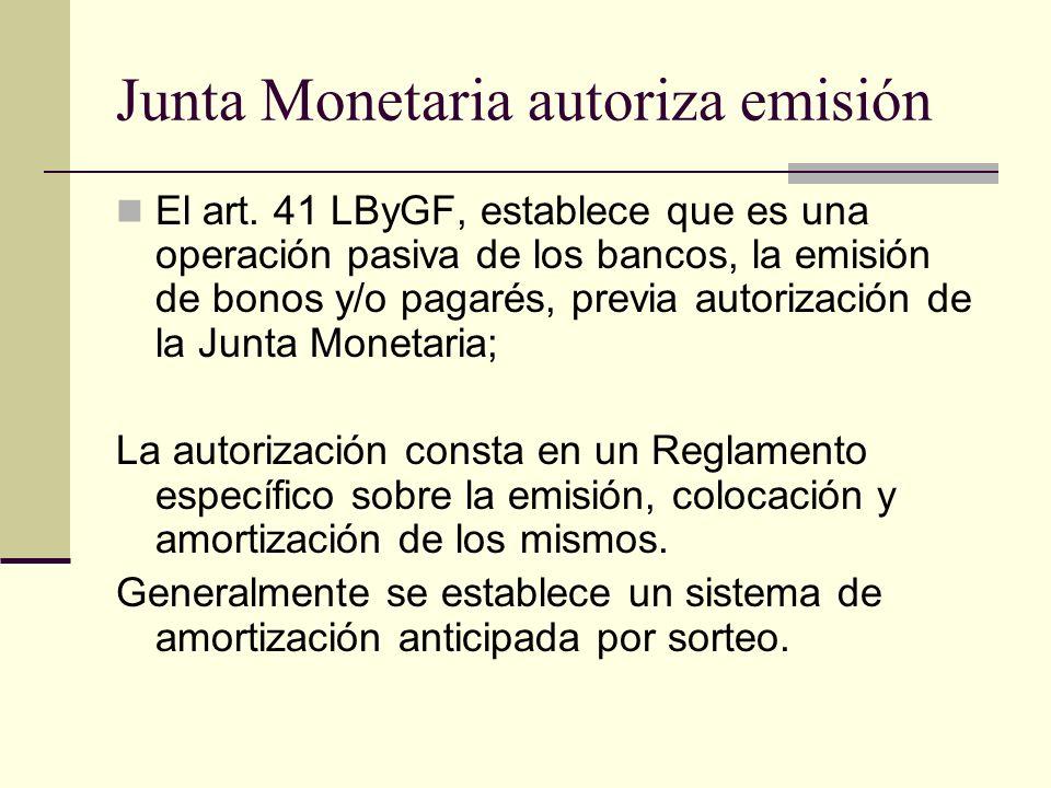 Junta Monetaria autoriza emisión El art. 41 LByGF, establece que es una operación pasiva de los bancos, la emisión de bonos y/o pagarés, previa autori