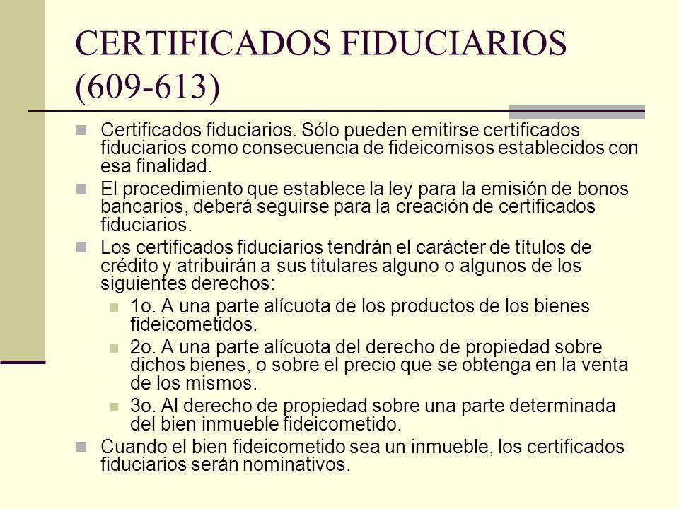 CERTIFICADOS FIDUCIARIOS (609-613) Certificados fiduciarios. Sólo pueden emitirse certificados fiduciarios como consecuencia de fideicomisos estableci