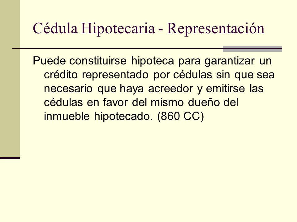 Cédula Hipotecaria - Representación Puede constituirse hipoteca para garantizar un crédito representado por cédulas sin que sea necesario que haya acr