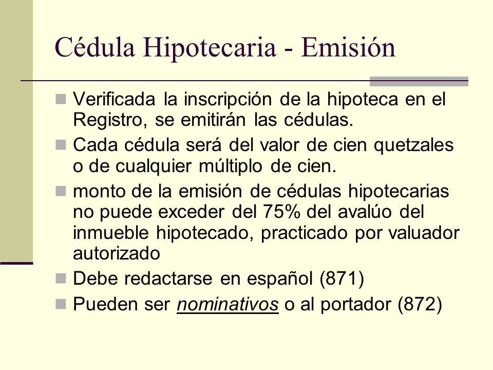 Cédula Hipotecaria - Emisión Verificada la inscripción de la hipoteca en el Registro, se emitirán las cédulas. Cada cédula será del valor de cien quet