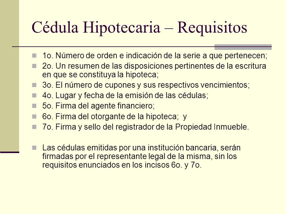 Cédula Hipotecaria – Requisitos 1o. Número de orden e indicación de la serie a que pertenecen; 2o. Un resumen de las disposiciones pertinentes de la e