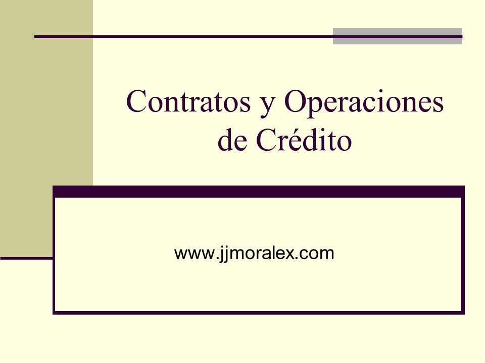 Contratos y Operaciones de Crédito www.jjmoralex.com