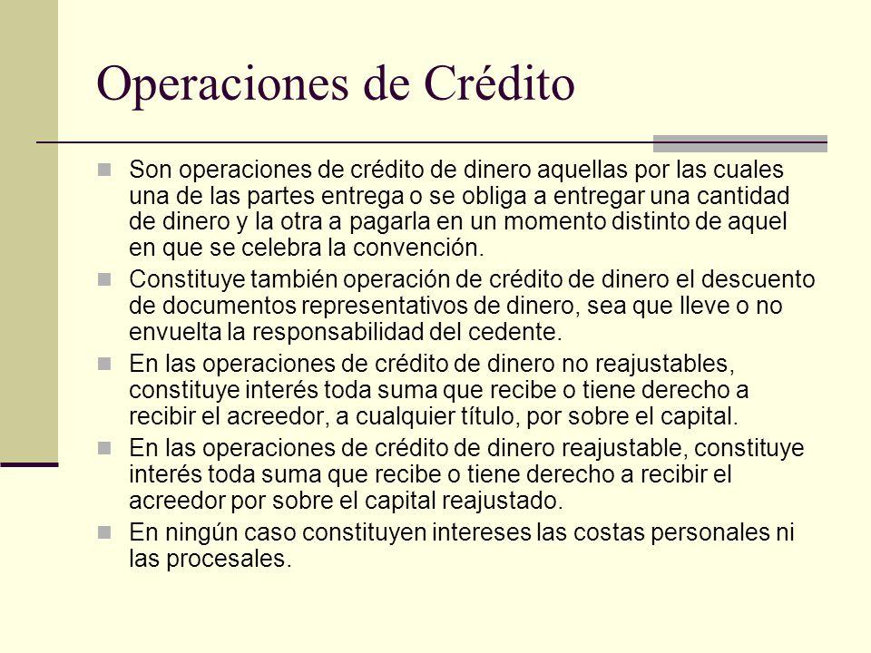 Operaciones de Crédito Son operaciones de crédito de dinero aquellas por las cuales una de las partes entrega o se obliga a entregar una cantidad de d