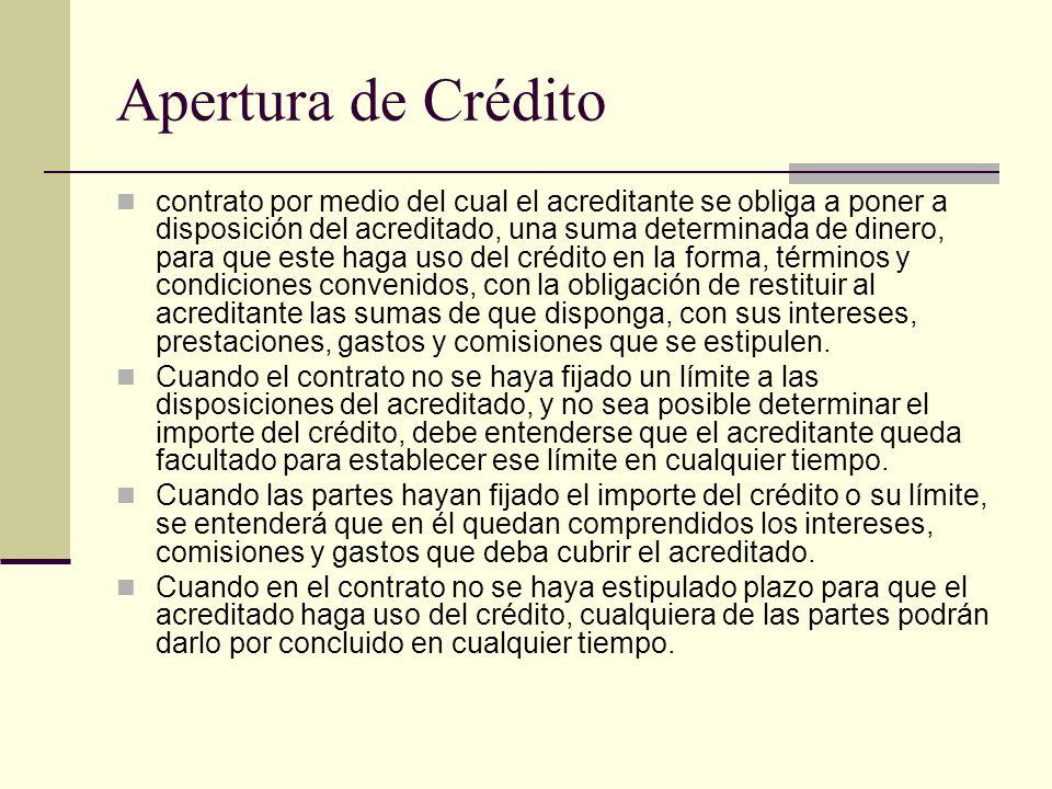 Apertura de Crédito contrato por medio del cual el acreditante se obliga a poner a disposición del acreditado, una suma determinada de dinero, para qu