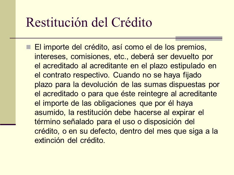 Restitución del Crédito El importe del crédito, así como el de los premios, intereses, comisiones, etc., deberá ser devuelto por el acreditado al acre