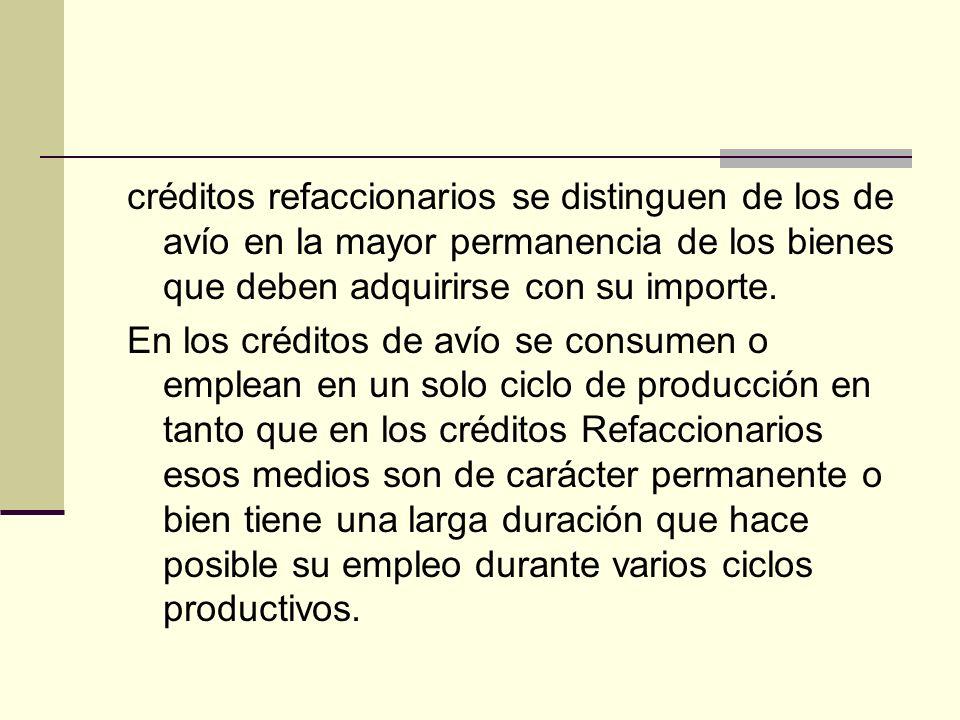 créditos refaccionarios se distinguen de los de avío en la mayor permanencia de los bienes que deben adquirirse con su importe. En los créditos de aví