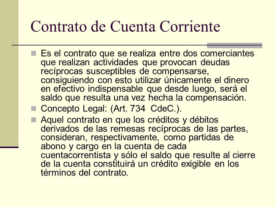 Contrato de Cuenta Corriente Es el contrato que se realiza entre dos comerciantes que realizan actividades que provocan deudas recíprocas susceptibles