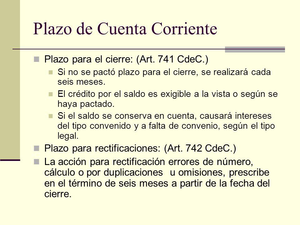 Plazo de Cuenta Corriente Plazo para el cierre: (Art. 741 CdeC.) Si no se pactó plazo para el cierre, se realizará cada seis meses. El crédito por el