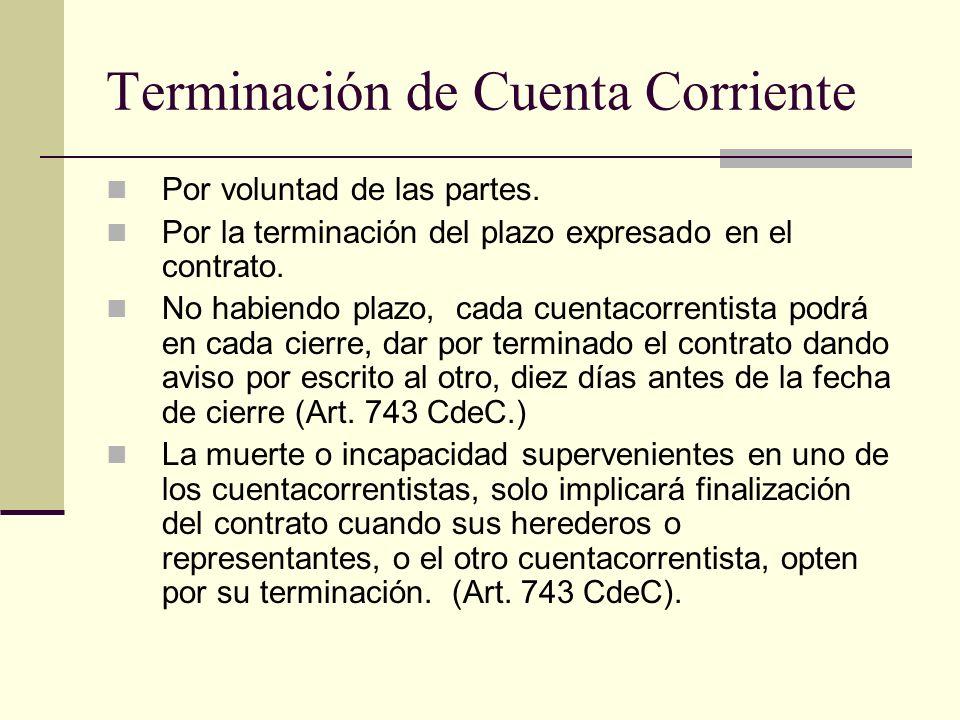 Terminación de Cuenta Corriente Por voluntad de las partes. Por la terminación del plazo expresado en el contrato. No habiendo plazo, cada cuentacorre