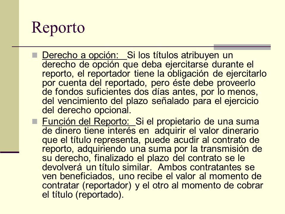 Reporto Derecho a opción: Si los títulos atribuyen un derecho de opción que deba ejercitarse durante el reporto, el reportador tiene la obligación de