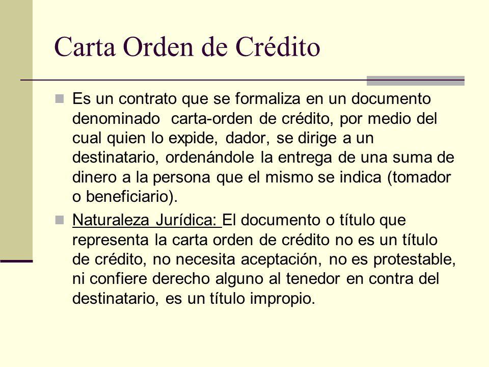 Carta Orden de Crédito Es un contrato que se formaliza en un documento denominado carta-orden de crédito, por medio del cual quien lo expide, dador, s