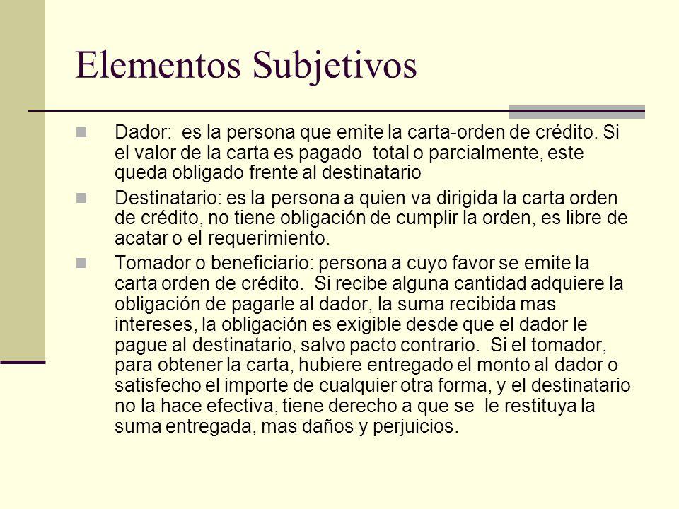 Elementos Subjetivos Dador: es la persona que emite la carta-orden de crédito. Si el valor de la carta es pagado total o parcialmente, este queda obli