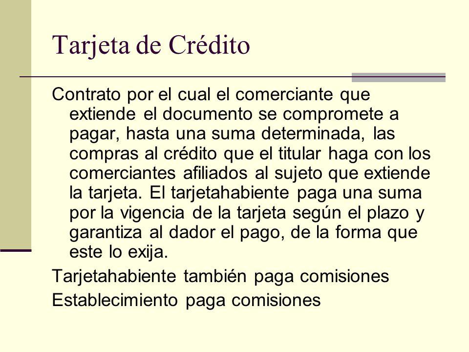 Tarjeta de Crédito Contrato por el cual el comerciante que extiende el documento se compromete a pagar, hasta una suma determinada, las compras al cré
