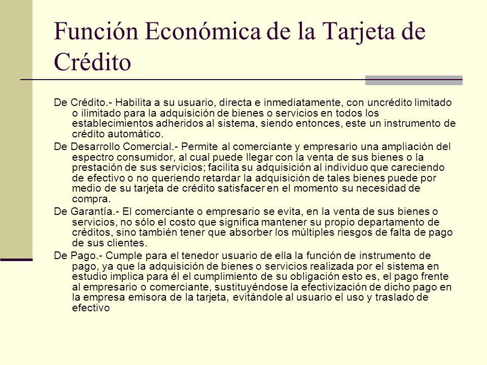 Función Económica de la Tarjeta de Crédito De Crédito.- Habilita a su usuario, directa e inmediatamente, con uncrédito limitado o ilimitado para la ad
