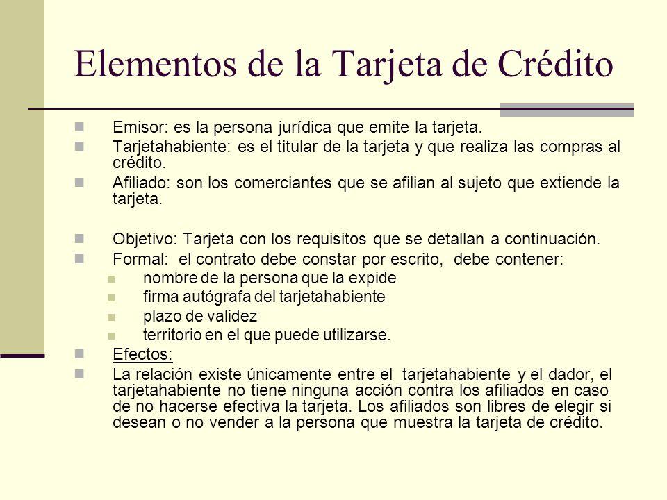Elementos de la Tarjeta de Crédito Emisor: es la persona jurídica que emite la tarjeta. Tarjetahabiente: es el titular de la tarjeta y que realiza las