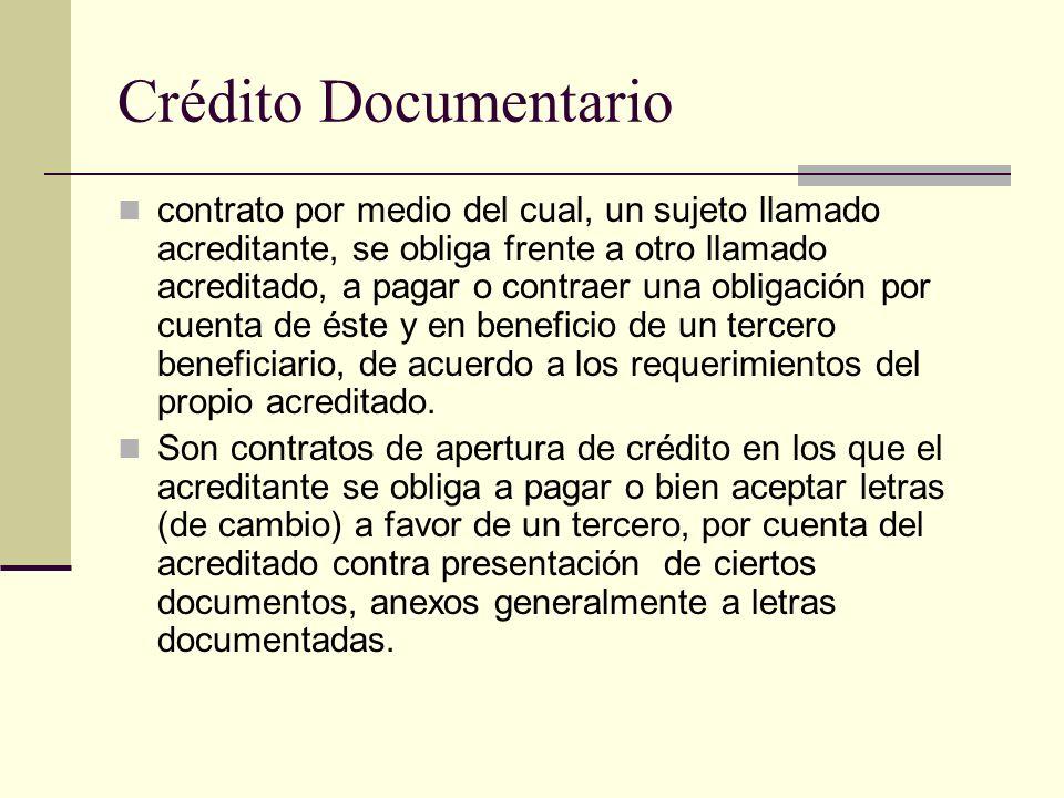 Crédito Documentario contrato por medio del cual, un sujeto llamado acreditante, se obliga frente a otro llamado acreditado, a pagar o contraer una ob
