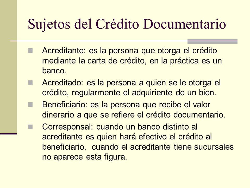 Sujetos del Crédito Documentario Acreditante: es la persona que otorga el crédito mediante la carta de crédito, en la práctica es un banco. Acreditado
