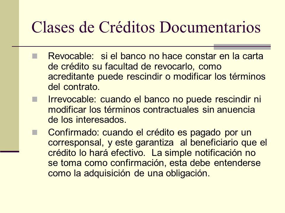 Clases de Créditos Documentarios Revocable: si el banco no hace constar en la carta de crédito su facultad de revocarlo, como acreditante puede rescin