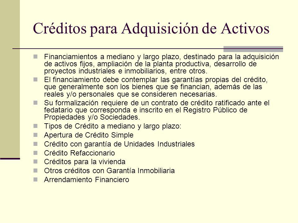 Créditos para Adquisición de Activos Financiamientos a mediano y largo plazo, destinado para la adquisición de activos fijos, ampliación de la planta