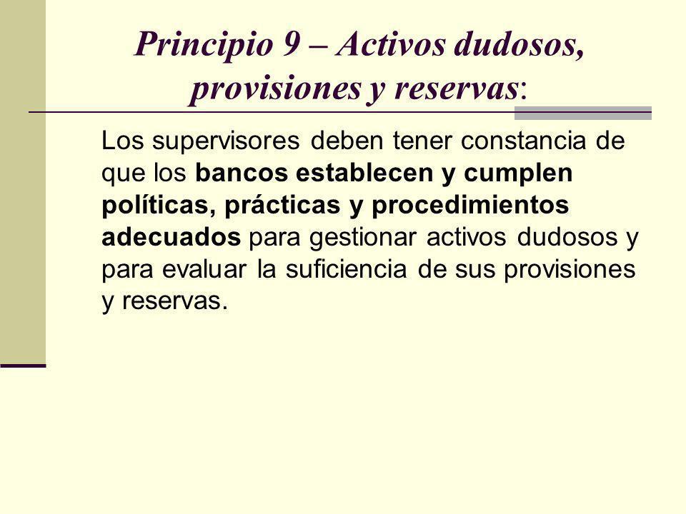 Principio 9 – Activos dudosos, provisiones y reservas: Los supervisores deben tener constancia de que los bancos establecen y cumplen políticas, práct