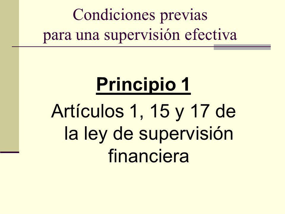 Condiciones previas para una supervisión efectiva Principio 1 Artículos 1, 15 y 17 de la ley de supervisión financiera