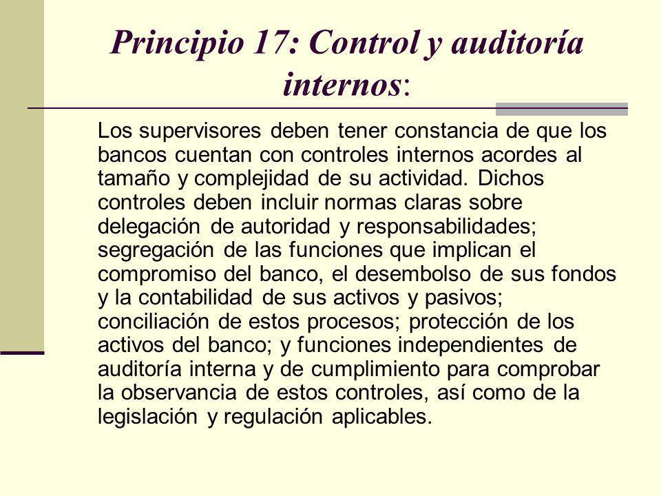 Principio 17: Control y auditoría internos: Los supervisores deben tener constancia de que los bancos cuentan con controles internos acordes al tamaño