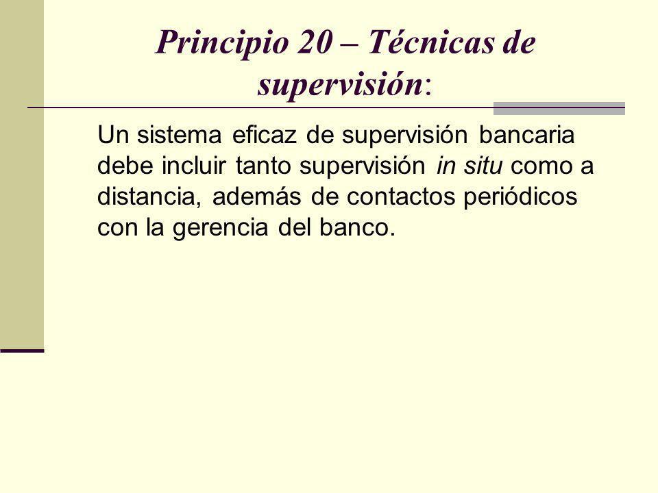 Principio 20 – Técnicas de supervisión: Un sistema eficaz de supervisión bancaria debe incluir tanto supervisión in situ como a distancia, además de c