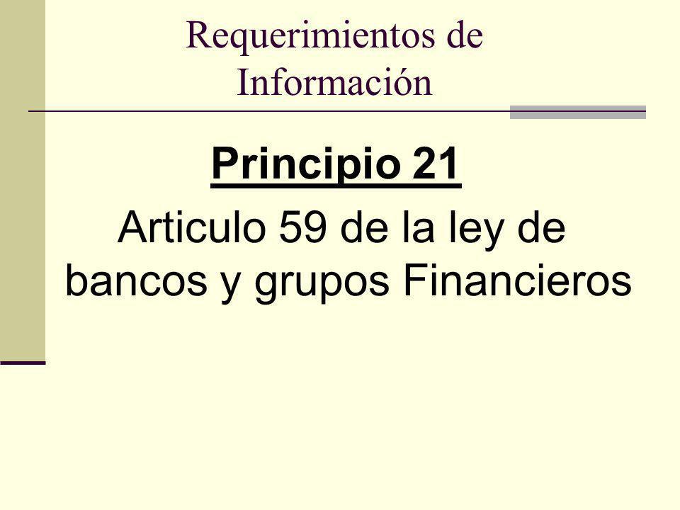 Requerimientos de Información Principio 21 Articulo 59 de la ley de bancos y grupos Financieros