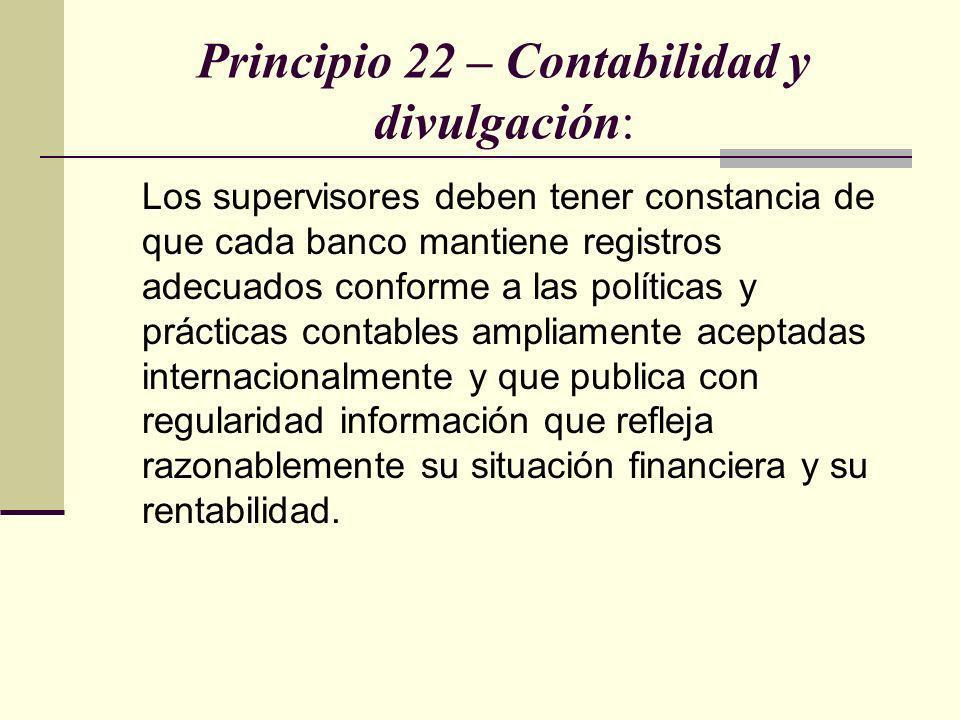 Principio 22 – Contabilidad y divulgación: Los supervisores deben tener constancia de que cada banco mantiene registros adecuados conforme a las polít