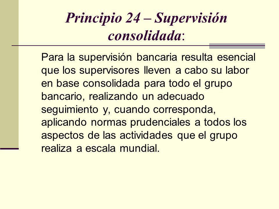 Principio 24 – Supervisión consolidada: Para la supervisión bancaria resulta esencial que los supervisores lleven a cabo su labor en base consolidada