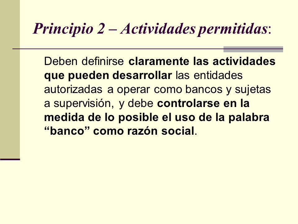 Principio 2 – Actividades permitidas: Deben definirse claramente las actividades que pueden desarrollar las entidades autorizadas a operar como bancos