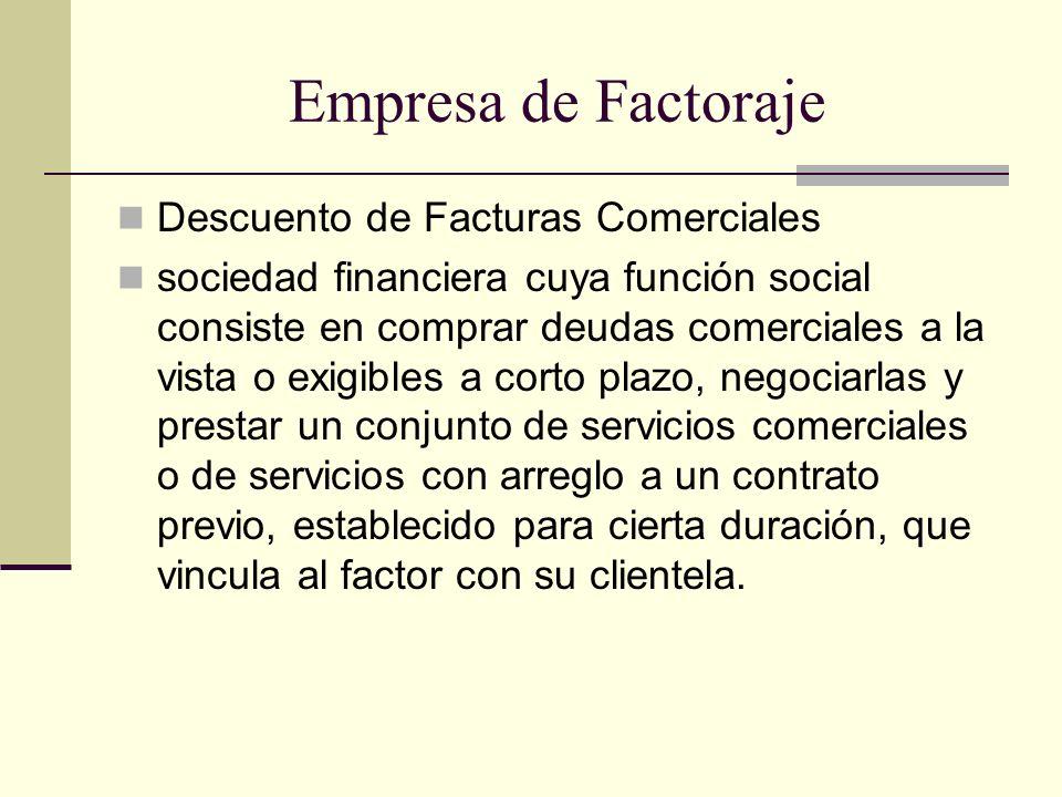 Empresa de Factoraje Descuento de Facturas Comerciales sociedad financiera cuya función social consiste en comprar deudas comerciales a la vista o exi