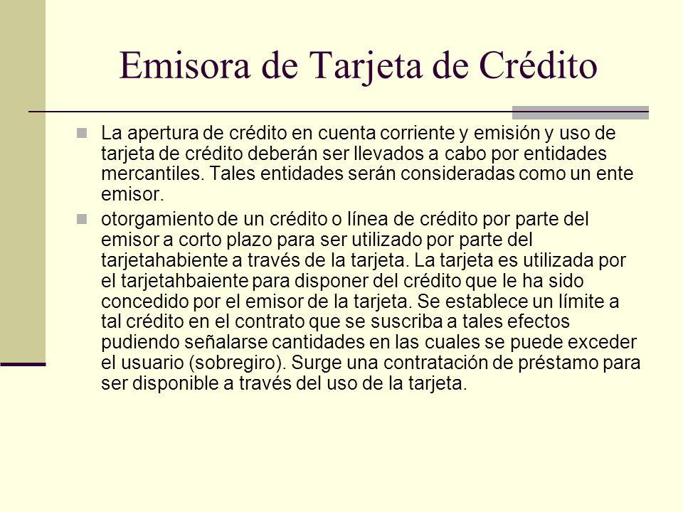 Emisora de Tarjeta de Crédito La apertura de crédito en cuenta corriente y emisión y uso de tarjeta de crédito deberán ser llevados a cabo por entidad